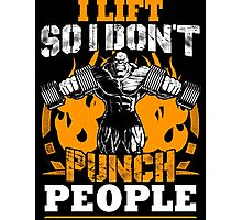 I Lift So I Don't Punch People Photographic Print