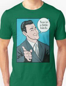 You're a little bitch Unisex T-Shirt