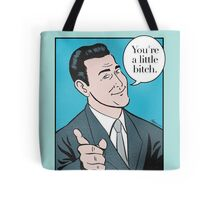 You're a little bitch Tote Bag