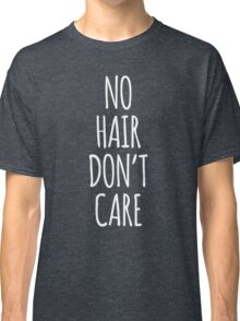 No Hair Don't Care Classic T-Shirt