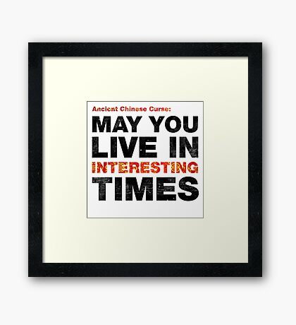 Ancient Chinese Curse - May You Live In Interesting Times Framed Print
