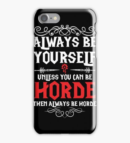 Warcraft - Always Be Yourself Unless You Can Be Horde iPhone Case/Skin