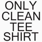 Only Clean Tee-Shirt by ULARoarton