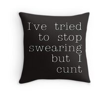 white I've Tired to Swearing but I Cunt  White Stroke Throw Pillow