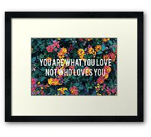 You Are What You Love, Not Who Loves You Framed Print