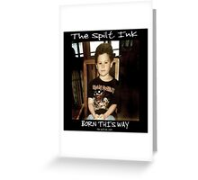 """THE SPILT INK. """"BORN THIS WAY"""" Greeting Card"""