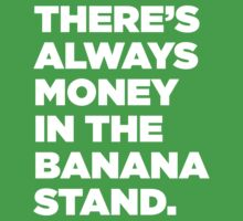 There's Always Money In The Banana Stand by onyxdesigns