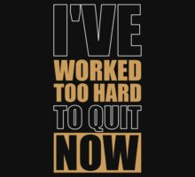 I've Worked too Hard to Quit Now - Gym Motivational Quotes One Piece - Short Sleeve
