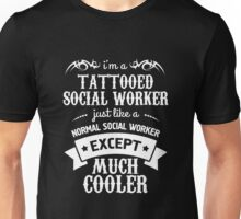 Social Worker - I'm A Tattooed Social Worker Just Like A Normal Social Worker Except Much Cooler Unisex T-Shirt