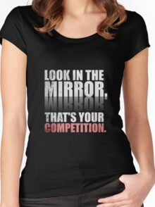 Look in The Mirror. That's Your Competition. - Gym Motivational Quotes Women's Fitted Scoop T-Shirt