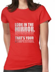 Look in The Mirror. That's Your Competition. - Gym Motivational Quotes Womens Fitted T-Shirt