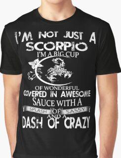 Scorpio - I'm Not Just A Scorpio I'm A Big Cup Of Wonderful Graphic T-Shirt