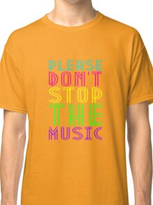 PLEASE DON'T STOP THE MUSIC Classic T-Shirt