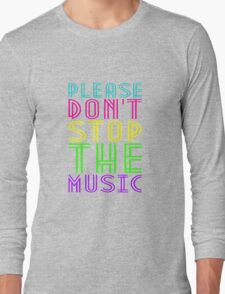 PLEASE DON'T STOP THE MUSIC Long Sleeve T-Shirt