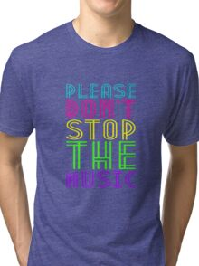 PLEASE DON'T STOP THE MUSIC Tri-blend T-Shirt