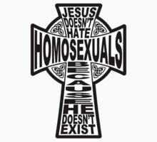Jesus Doesn't Hate Homosexuals Because He Doesn't Exist by Brett Gilbert