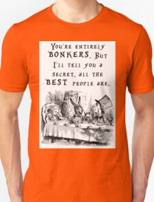 You're entirely bonkers Unisex T-Shirt