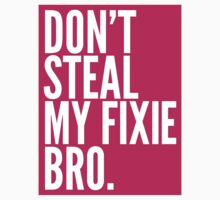 Don't Steal My Fixie Bro by DropBass