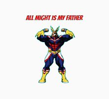 All Might is my father - Boku No Hero Academia Unisex T-Shirt