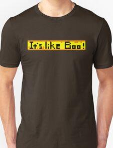 It's like Boo! T-Shirt