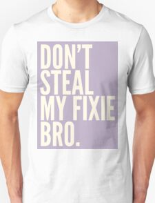 Don't Steal My Fixie Bro Unisex T-Shirt