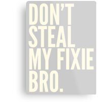 Don't Steal My Fixie Bro Metal Print