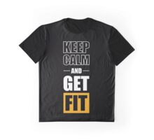 Keep Calm and Get Fit - Gym Inspirational Quotes Graphic T-Shirt