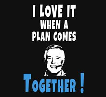 I love it when a plan comes together Hannibal Smith Design Unisex T-Shirt