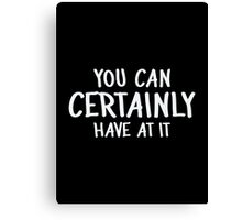 YOU CAN CERTAINLY HAVE AT IT! (Critical Role Fan Design) (White) Canvas Print