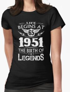 Life Begins At 65 - 1951 The Birth Of Legends Womens Fitted T-Shirt