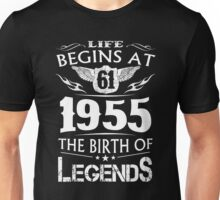 Life Begins At 61 - 1955 The Birth Of Legends Unisex T-Shirt