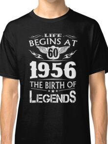 Life Begins At 60 - 1956 The Birth Of Legends Classic T-Shirt
