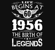 Life Begins At 60 - 1956 The Birth Of Legends Unisex T-Shirt