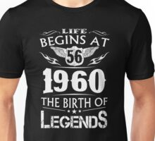 Life Begins At 56 - 1960 The Birth Of Legends Unisex T-Shirt