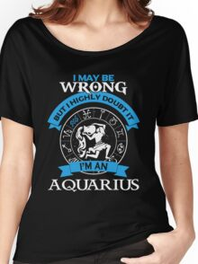 Aquarius - I May Be Wrong But I Highly Doubt It I'm An Aquarius Women's Relaxed Fit T-Shirt