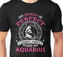 Aquarius - No Woman Is Perfect Except Those Born An Aquarius Unisex T-Shirt