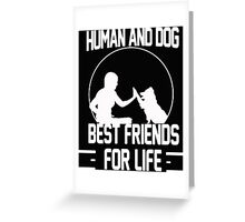 Human and dog - Best Friend For Life  Greeting Card