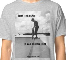 Deny The Fear - It All Begins Here Classic T-Shirt