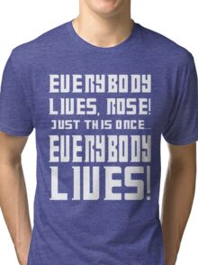Everybody lives Rose, Just this once... Tri-blend T-Shirt