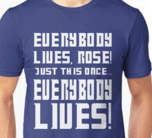 Everybody lives Rose, Just this once... Unisex T-Shirt