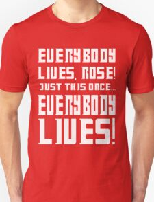 Everybody lives Rose, Just this once... T-Shirt