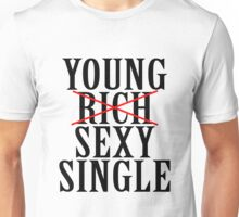 YOUNG RICH SEXY SINGLE Unisex T-Shirt