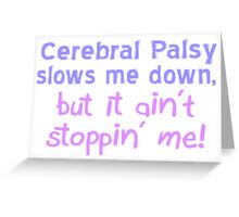 Cerebral Palsy Stoppin' Me Greeting Card