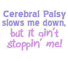 Cerebral Palsy Stoppin' Me Photographic Print