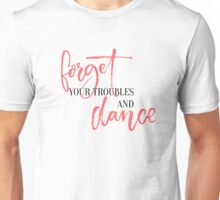 Forget your troubles and dance. Unisex T-Shirt