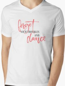 Forget your troubles and dance. Mens V-Neck T-Shirt
