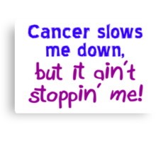 Cancer Ain't Stoppin' Me Canvas Print