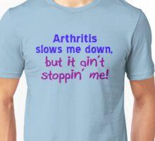 Arthritis Ain't Stoppin' Me Unisex T-Shirt