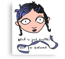 Weird is awesome. Canvas Print