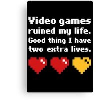 Video Games Ruined My Life Good Thing Two Extra Lives Canvas Print